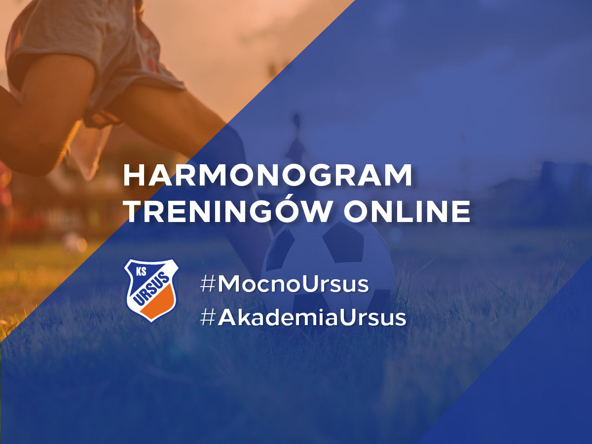 Harmonogram treningów Online Akademii KS Ursus Warszawa